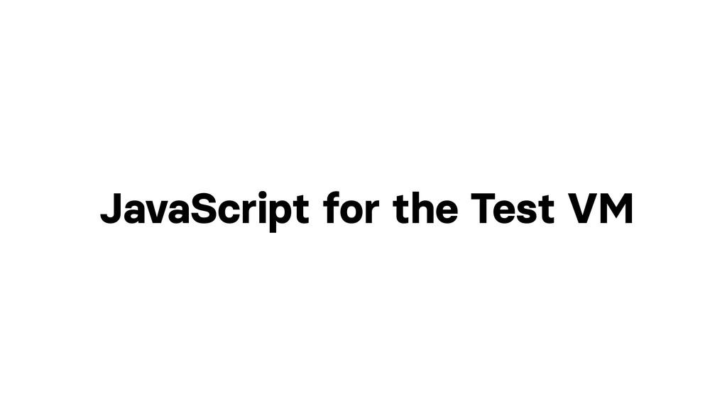 JavaScript for the Test VM