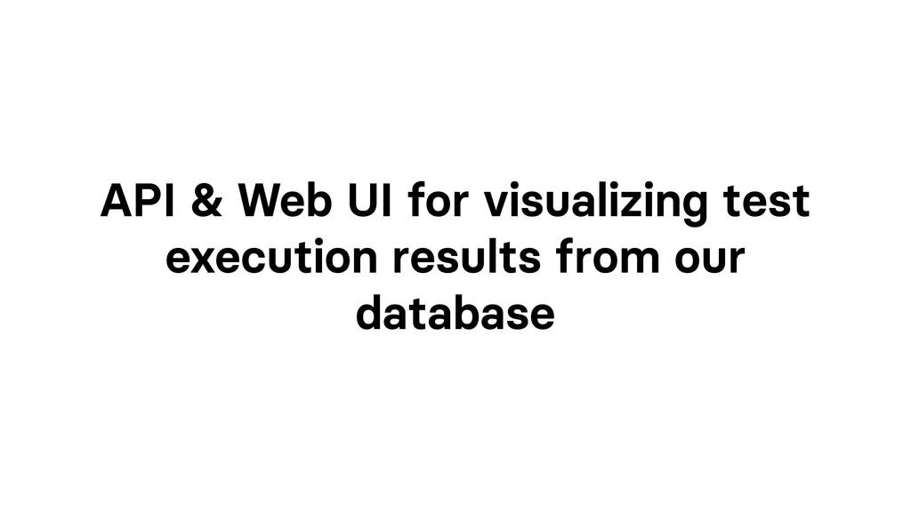 API & Web UI for visualizing test execution res...