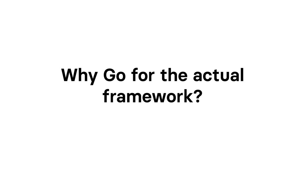 Why Go for the actual framework?