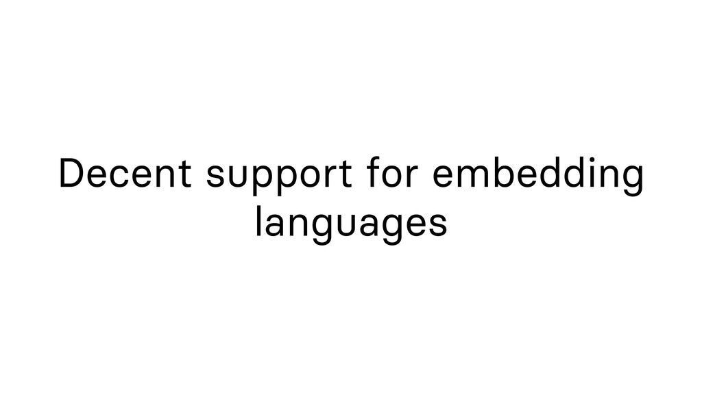 Decent support for embedding languages