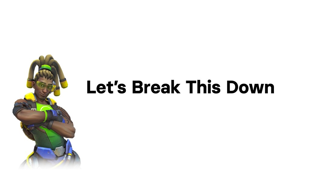 Let's Break This Down