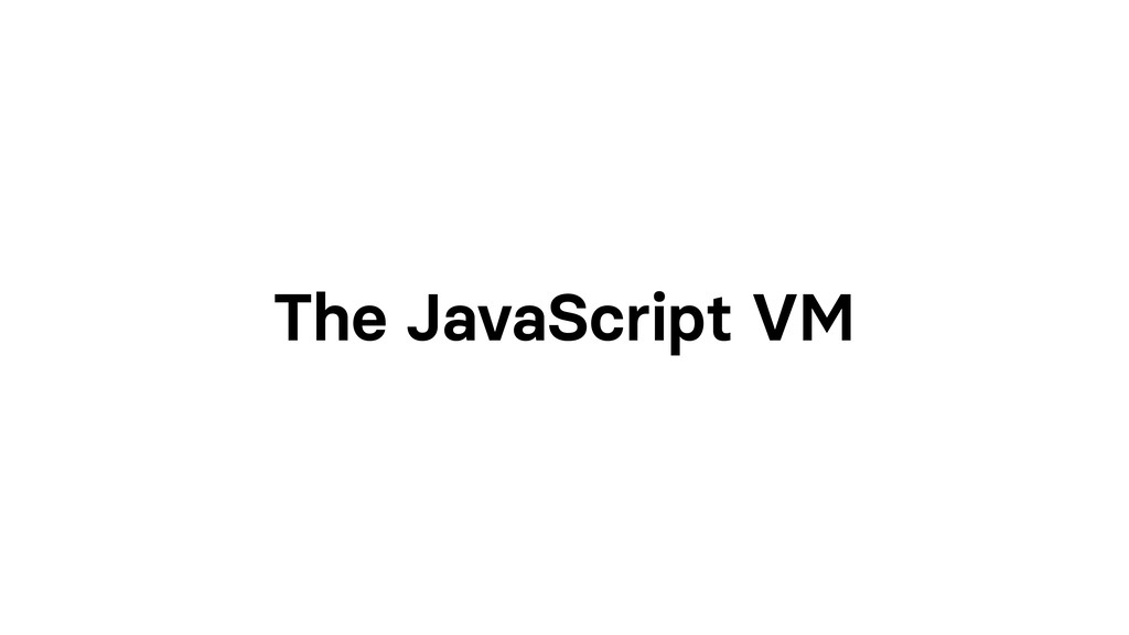 The JavaScript VM