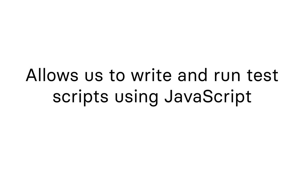 Allows us to write and run test scripts using J...