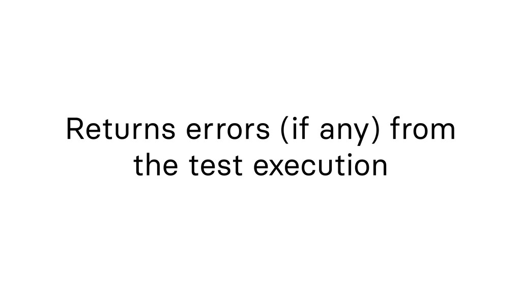 Returns errors (if any) from the test execution