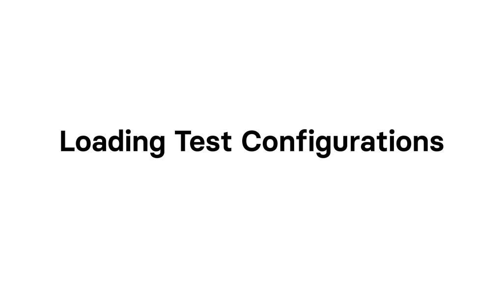 Loading Test Configurations