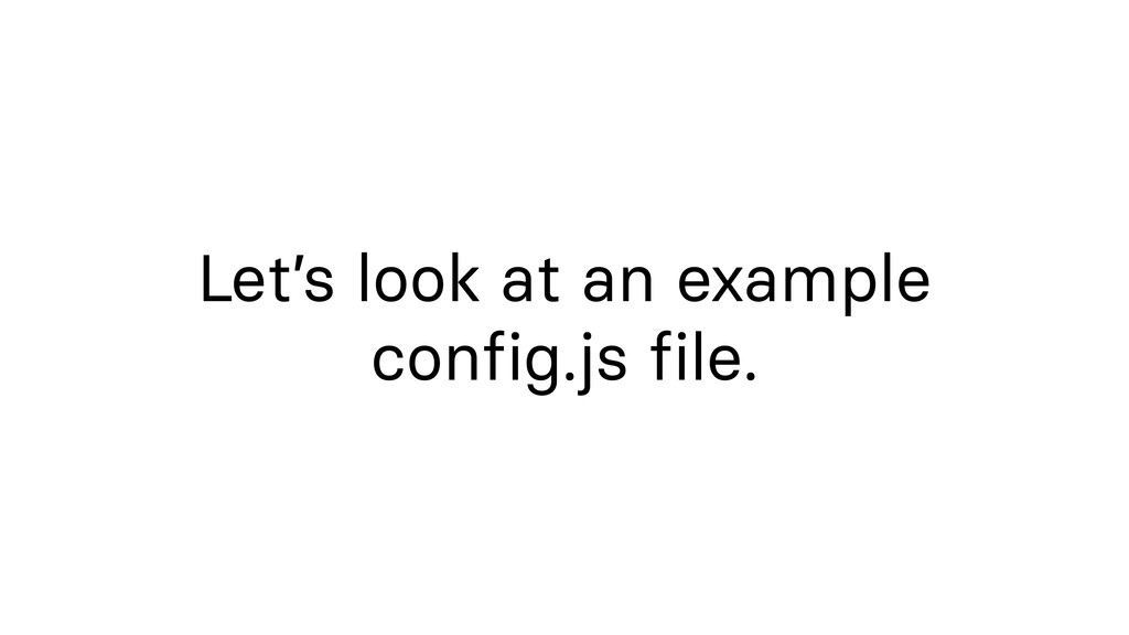 Let's look at an example config.js file.