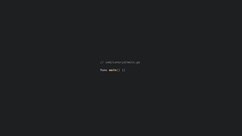 // cmd/canaryd/main.go func main() {}