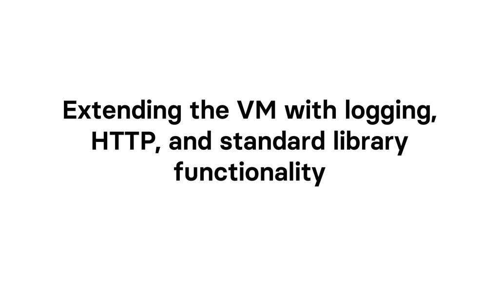 Extending the VM with logging, HTTP, and standa...