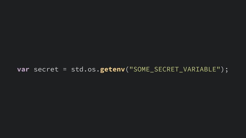 """var secret = std.os.getenv(""""SOME_SECRET_VARIABL..."""