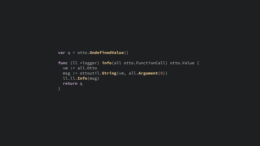 var q = otto.UndefinedValue() func (ll *logger)...