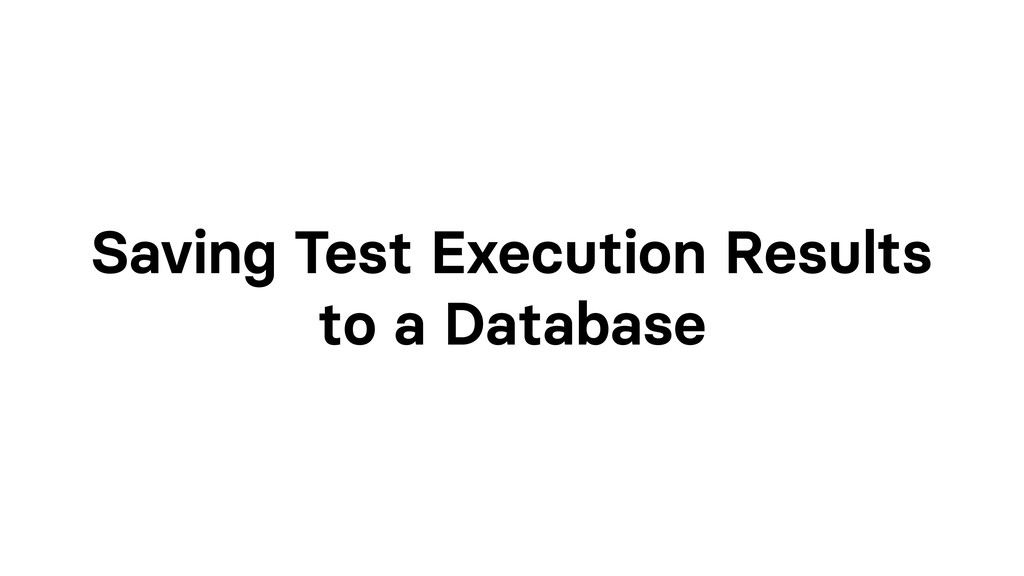 Saving Test Execution Results to a Database