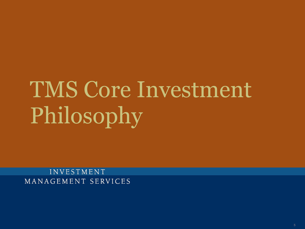 IMS Core Investment Philosophy 5 TMS Core Inves...