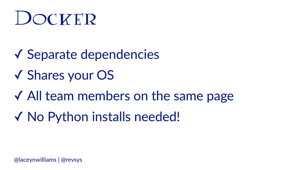 Docker ✓ Separate dependencies ✓ Shares your OS...