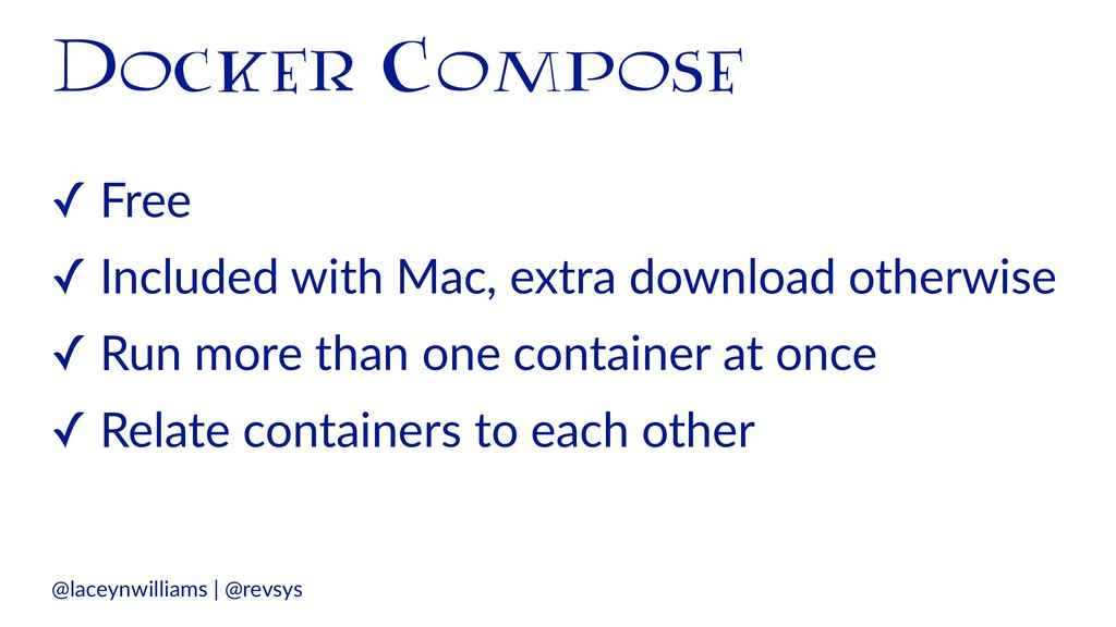 Docker Compose ✓ Free ✓ Included with Mac, extr...