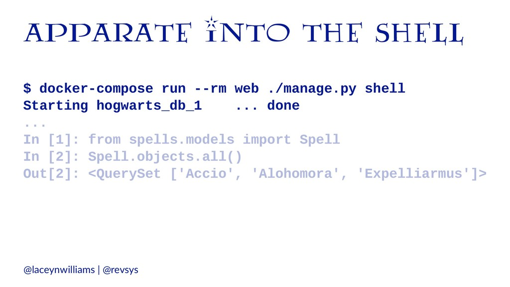 apparate into the shell $ docker-compose run --...