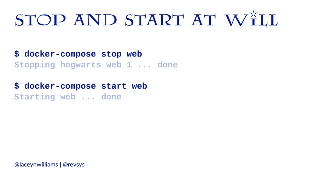 stop and start at will $ docker-compose stop we...