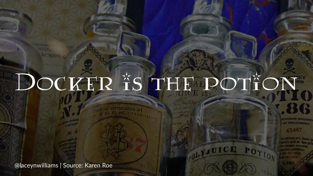 Docker is the potion @laceynwilliams | Source: ...