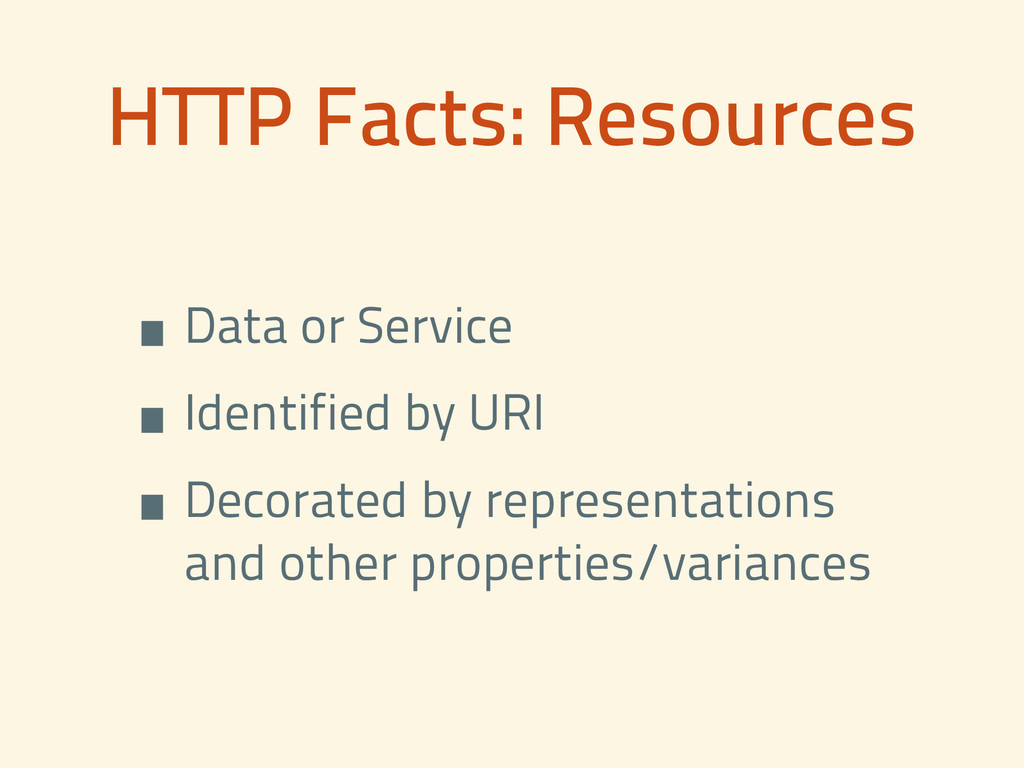 HTTP Facts: Resources •Data or Service •Identif...