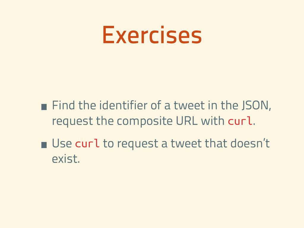 Exercises •Find the identifier of a tweet in th...