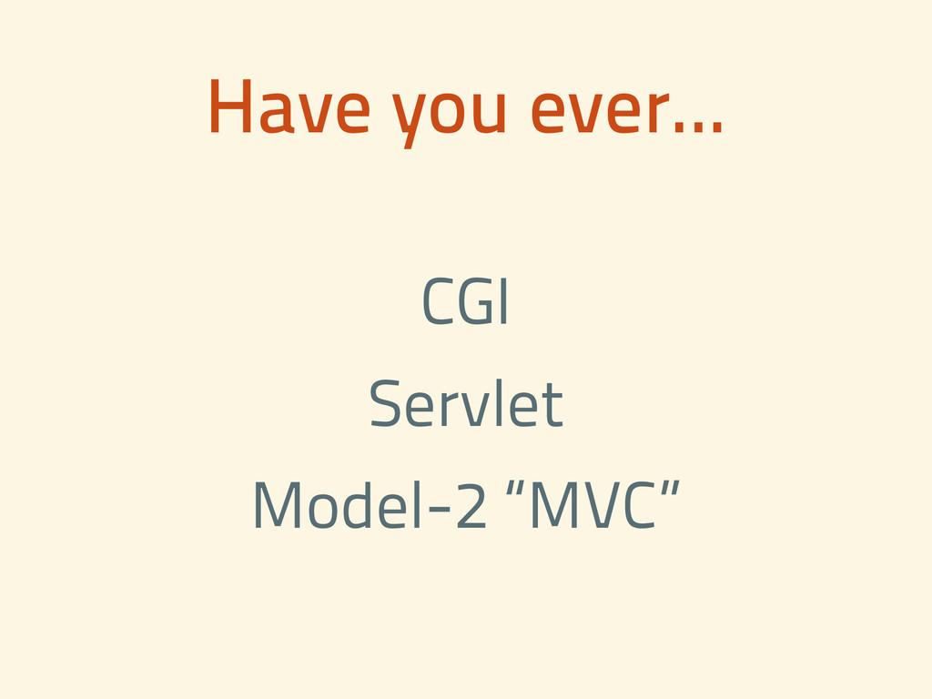 "Have you ever... CGI Servlet Model-2 ""MVC"""