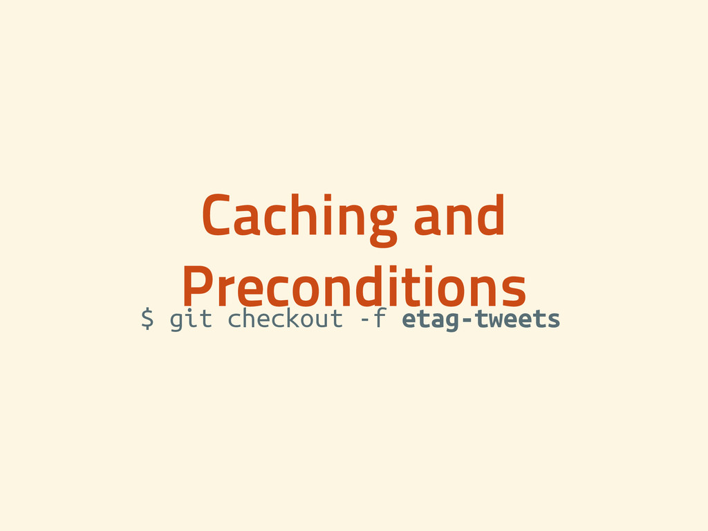 Caching and Preconditions $ git checkout -f eta...