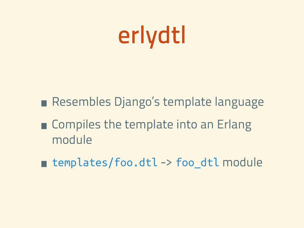 erlydtl •Resembles Django's template language •...