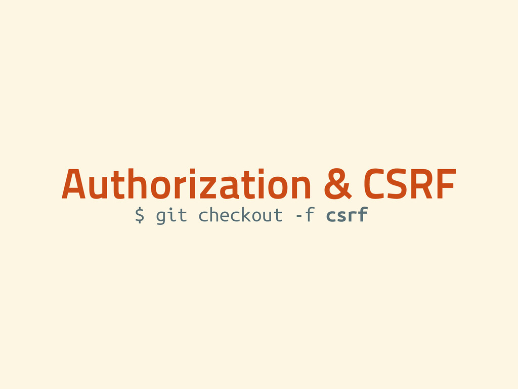 Authorization & CSRF $ git checkout -f csrf