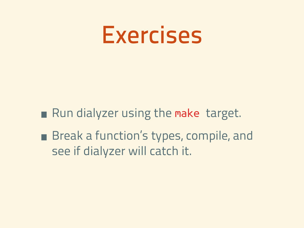 Exercises •Run dialyzer using the make target. ...
