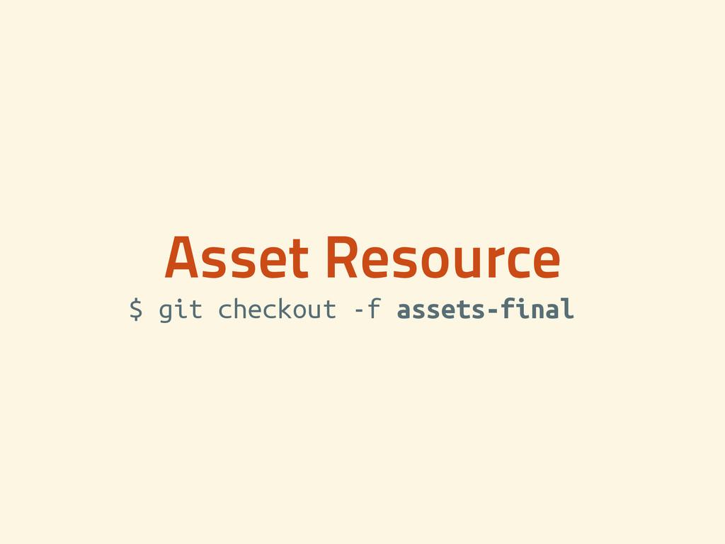 Asset Resource $ git checkout -f assets-final