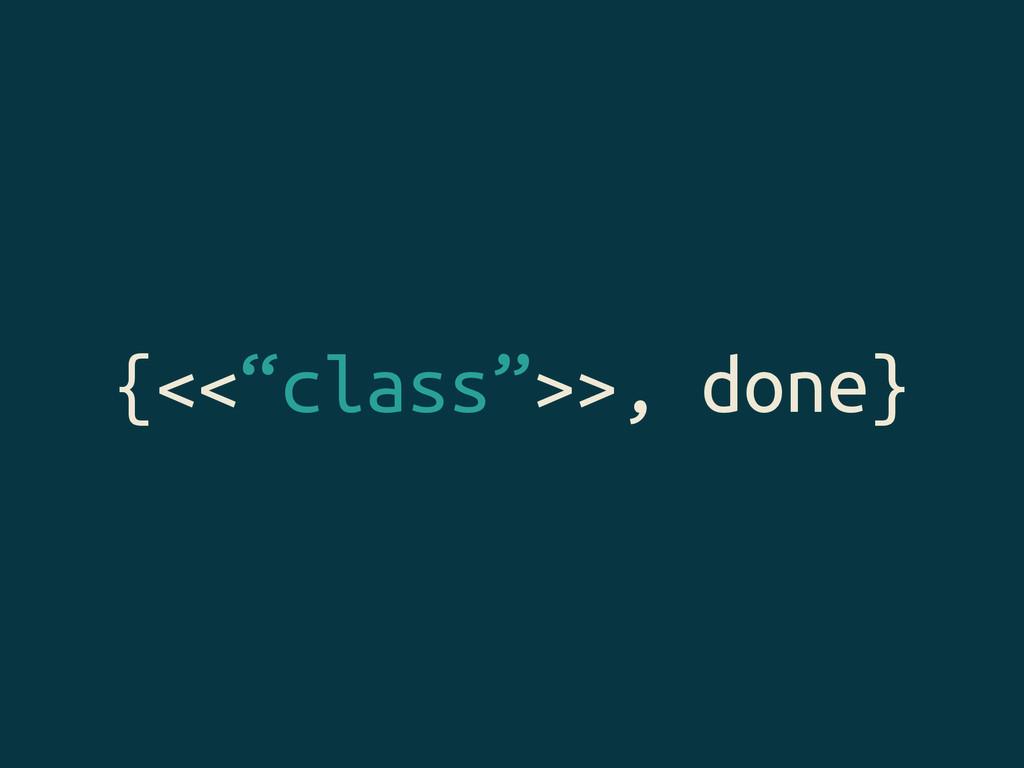 """{<<""""class"""">>, done}"""