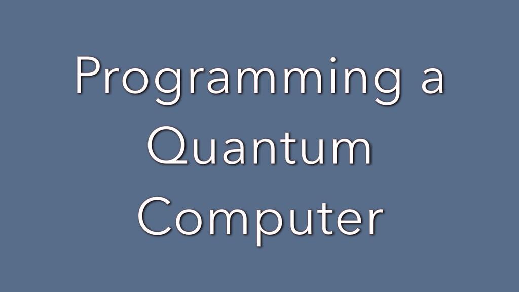 Programming a Quantum Computer