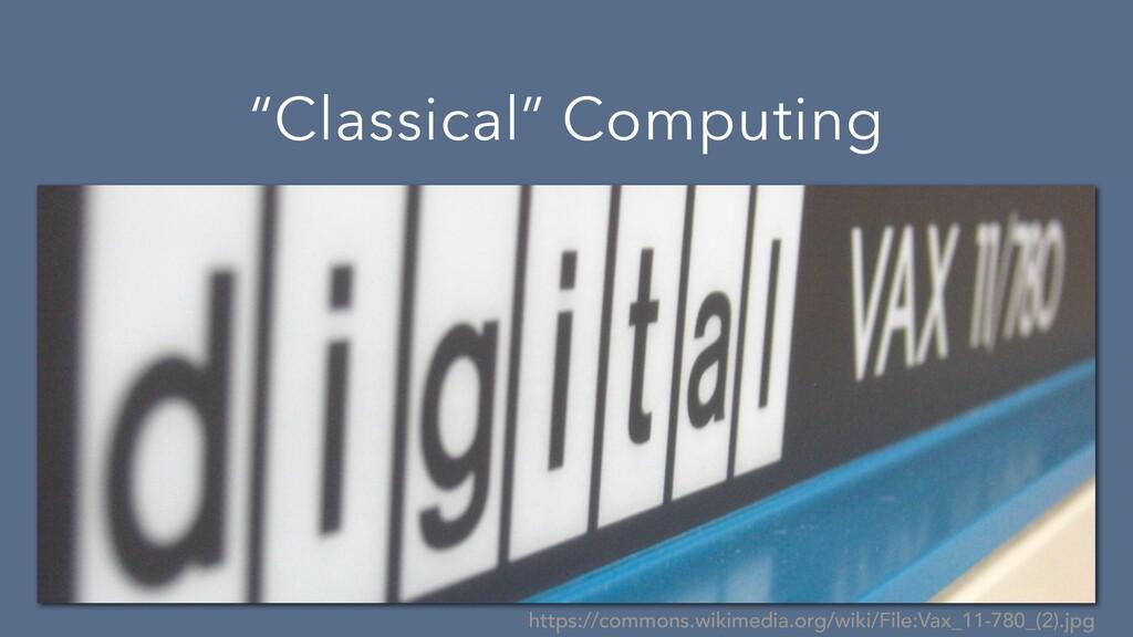 """Classical"" Computing https://commons.wikimedia..."