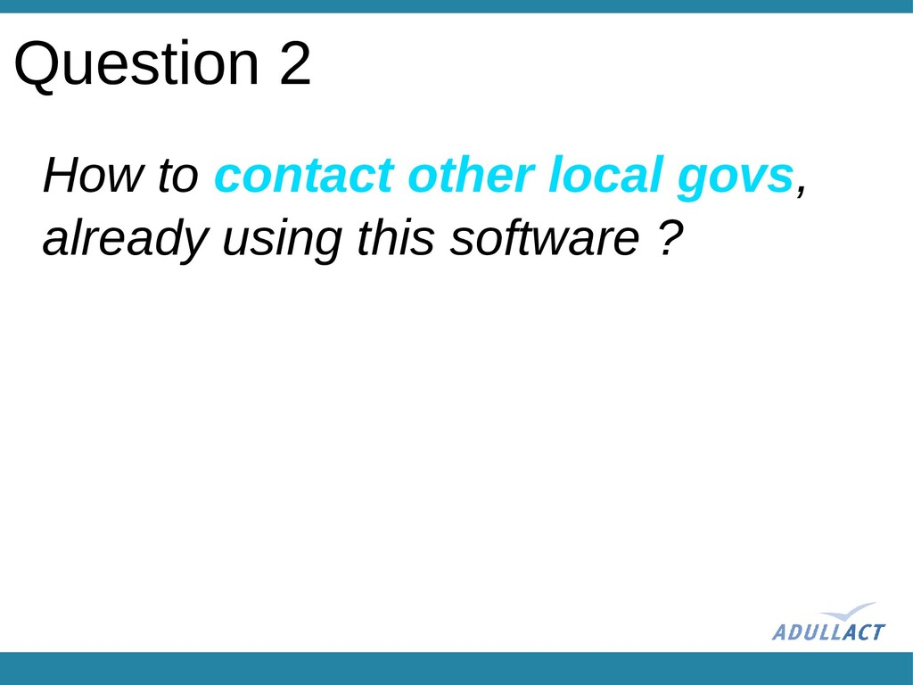 How to contact other local govs, already using ...