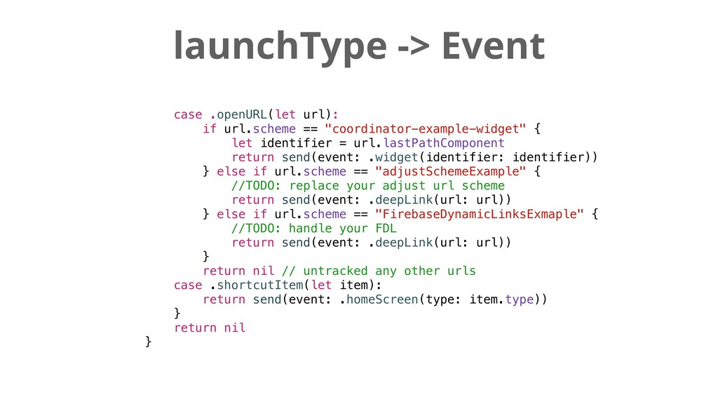 launchType -> Event case .openURL(let url): if ...