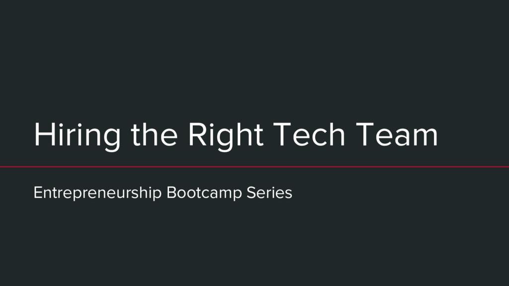 Hiring the Right Tech Team Entrepreneurship Boo...