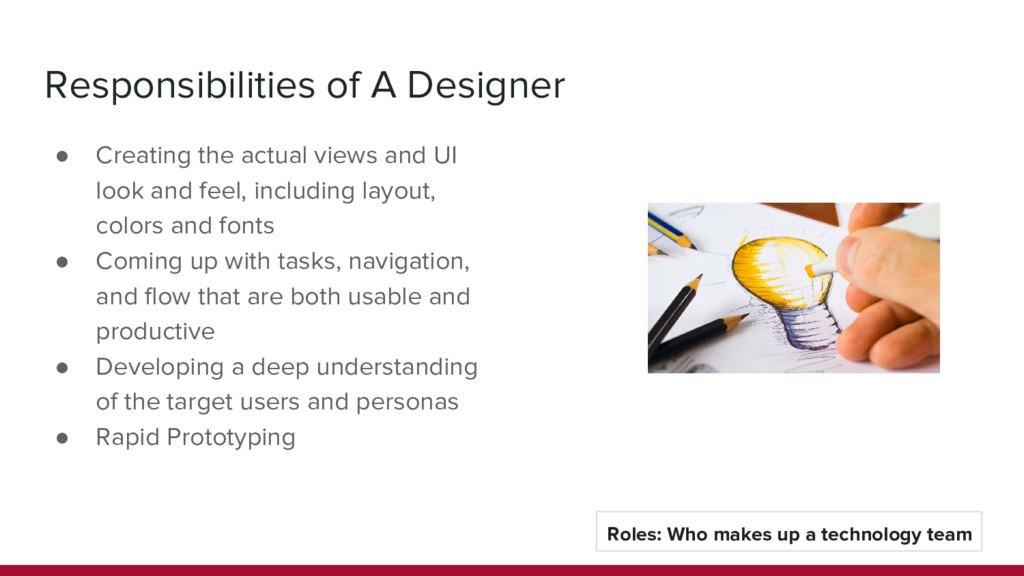 Responsibilities of A Designer ● Creating the a...