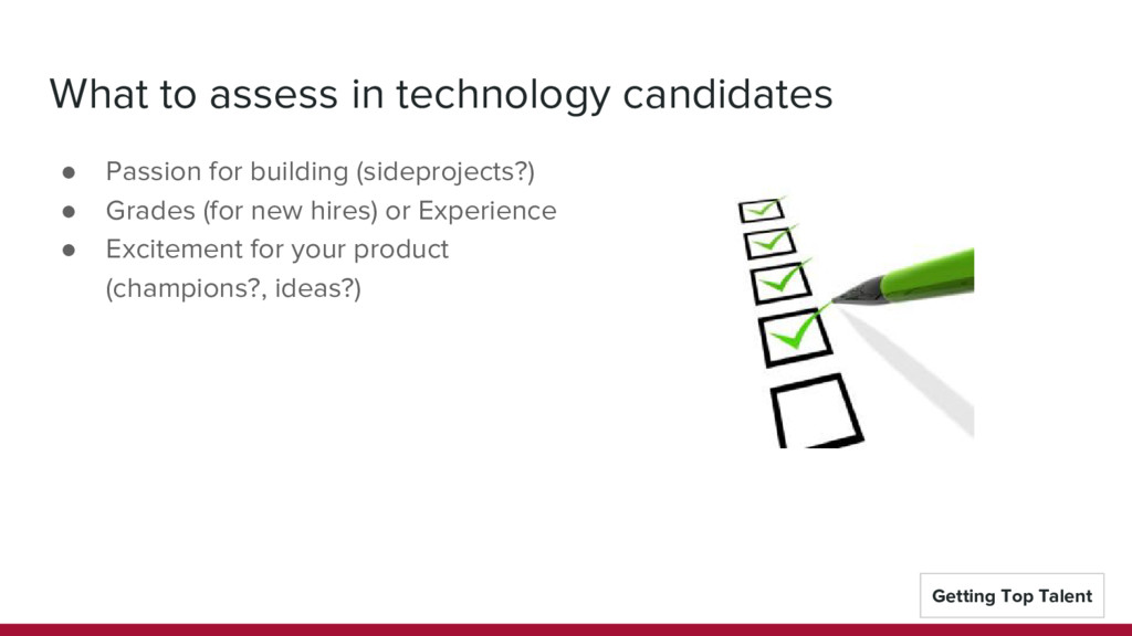 What to assess in technology candidates ● Passi...