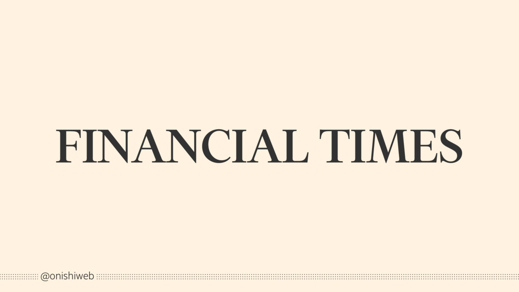 FINANCIAL TIMES @onishiweb