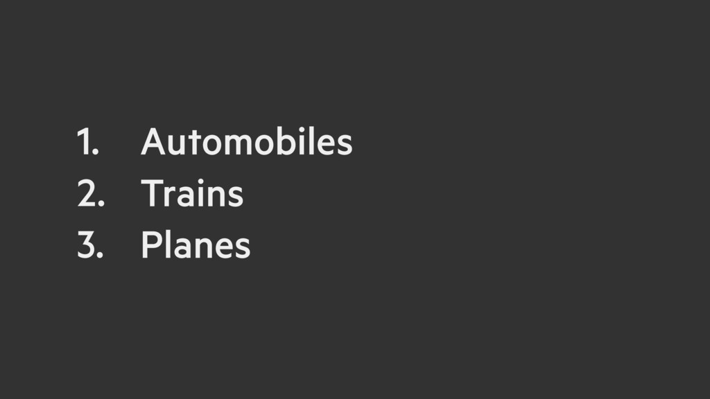 1. Automobiles 2. Trains 3. Planes