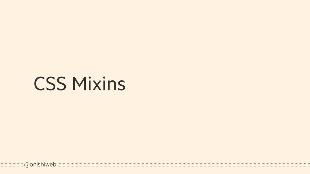 CSS Mixins @onishiweb