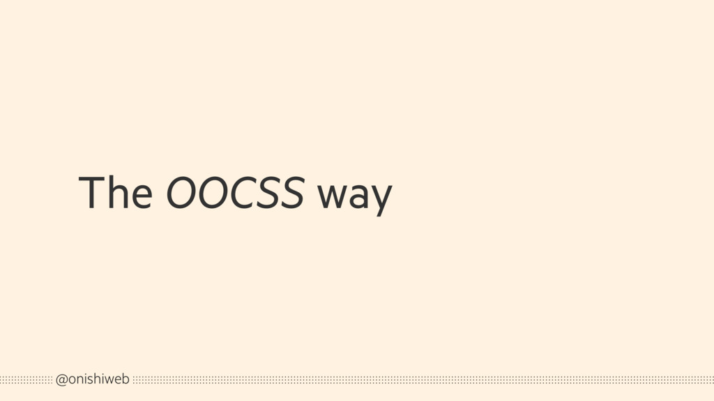 The OOCSS way @onishiweb