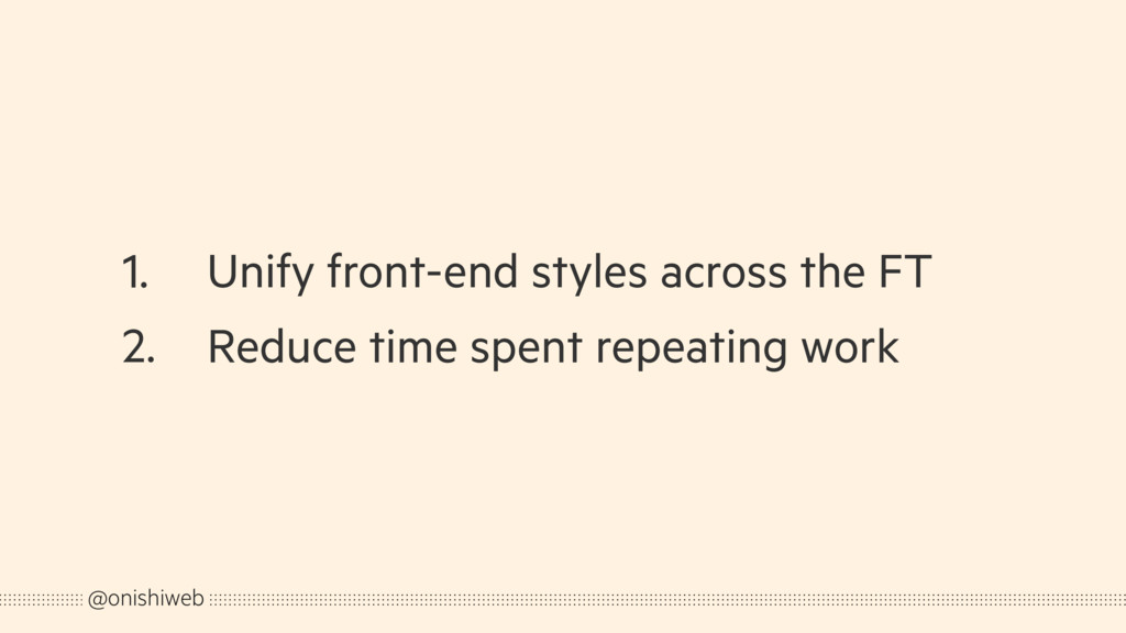 1. Unify front-end styles across the FT 2. Redu...
