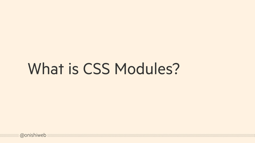 What is CSS Modules? @onishiweb