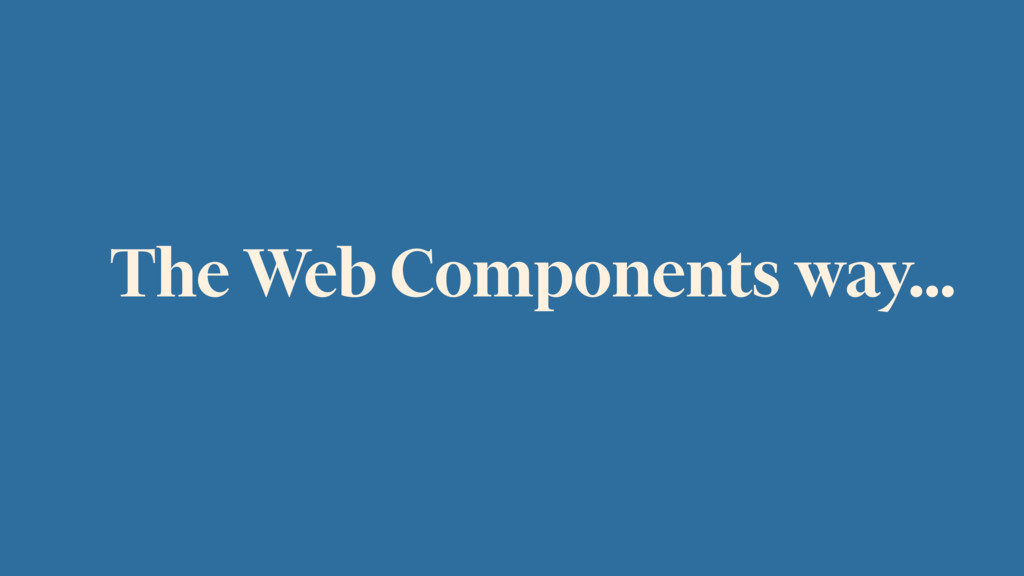 The Web Components way…