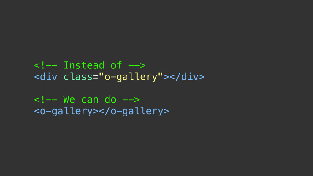 "<!-- Instead of --> <div class=""o-gallery""></di..."