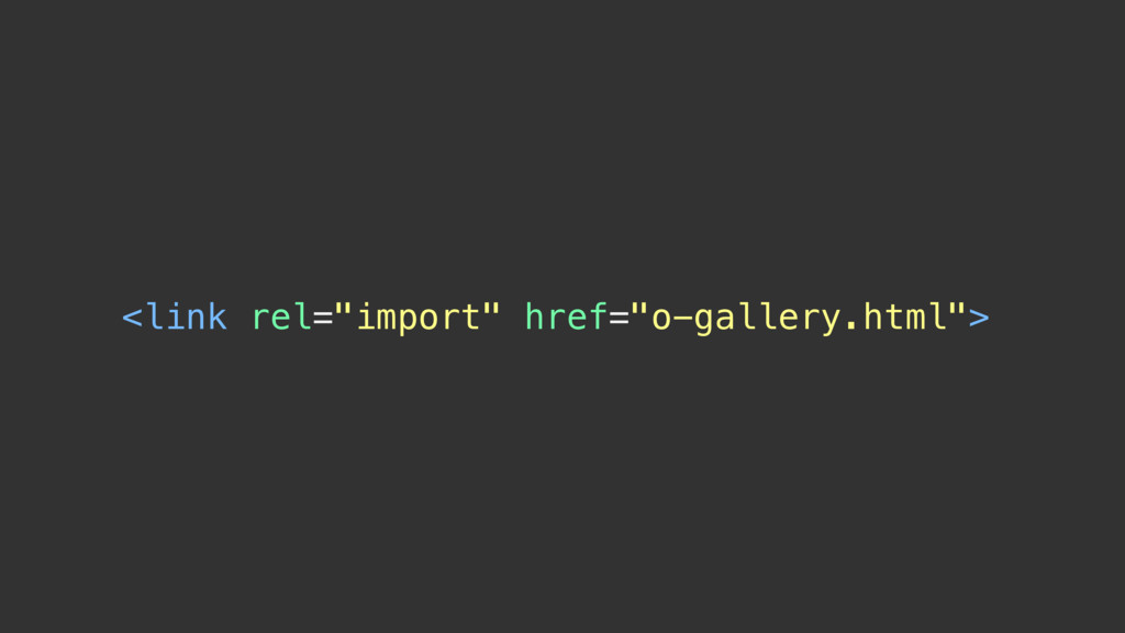 "<link rel=""import"" href=""o-gallery.html"">"