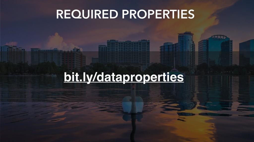 REQUIRED PROPERTIES bit.ly/dataproperties
