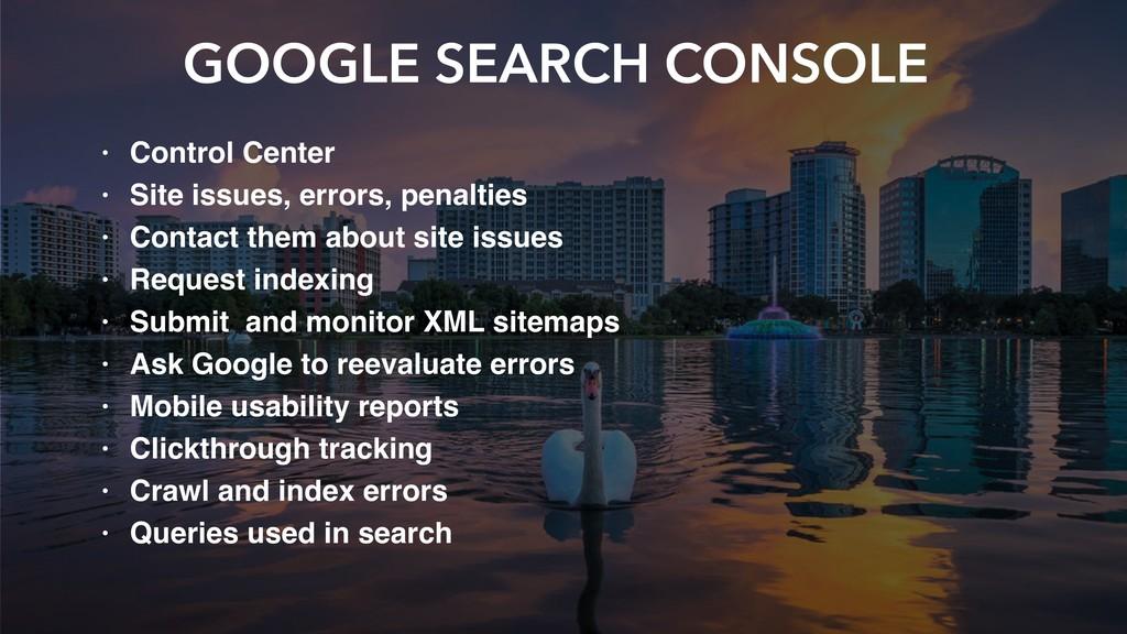 GOOGLE SEARCH CONSOLE • Control Center • Site i...