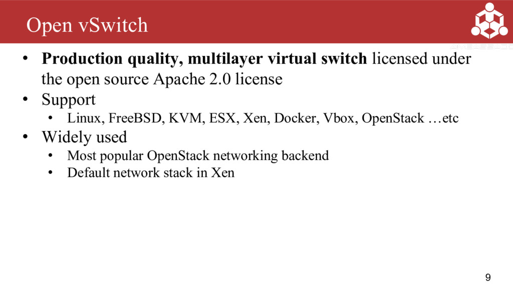9 Open vSwitch • Production quality, multilayer...