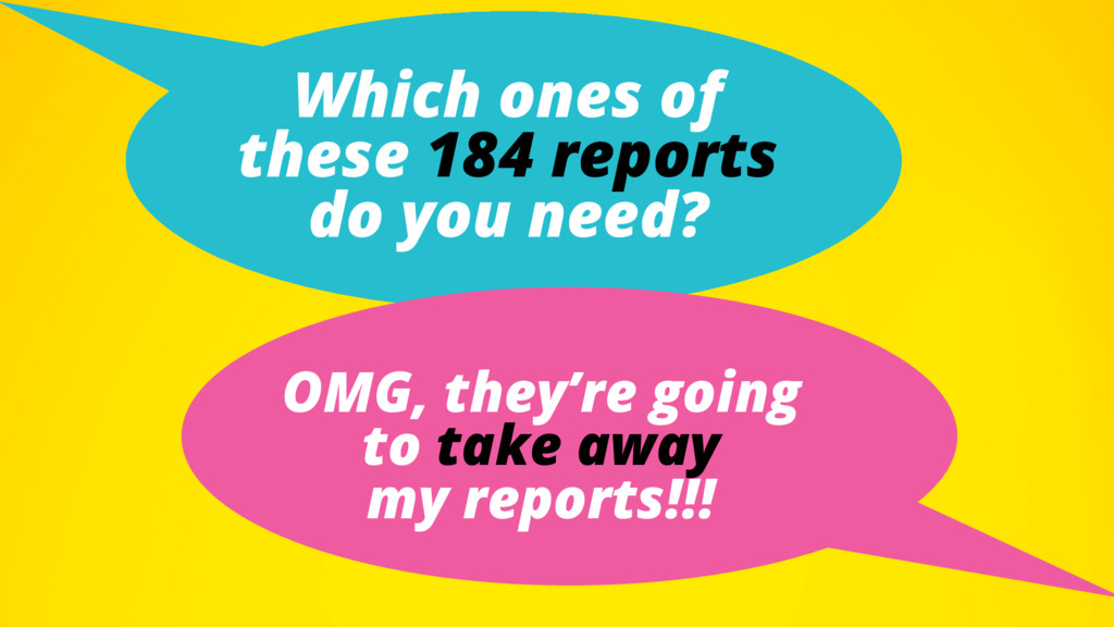 Which ones of these 184 reports do you need? OM...